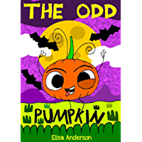 The Odd Pumpkin : A children's bedtime story for early readers, kindergartners and 1st graders with a moral lesson: A…
