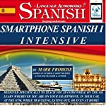 Smartphone Spanish 1 Intensive: 4 Hours of Versatile On The Go Spanish Instruction (English and Spanish Edition) | Mark Frobose