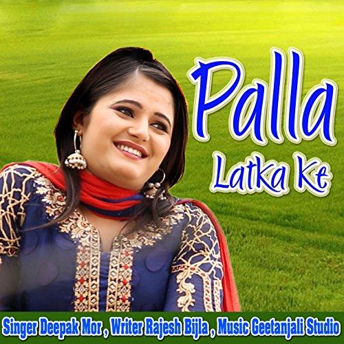 Palla Latka Ke By Deepak Mor On Amazon Music