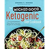 Die Wicked Good Ketogenic Diet Cookbook: Easy, Whole Food Keto Recipes for Any Budget