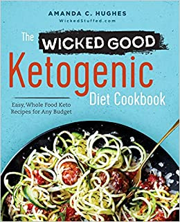 Amazon the wicked good ketogenic diet cookbook easy whole amazon the wicked good ketogenic diet cookbook easy whole food keto recipes for any budget 9781623157340 amanda c hughes books forumfinder Image collections