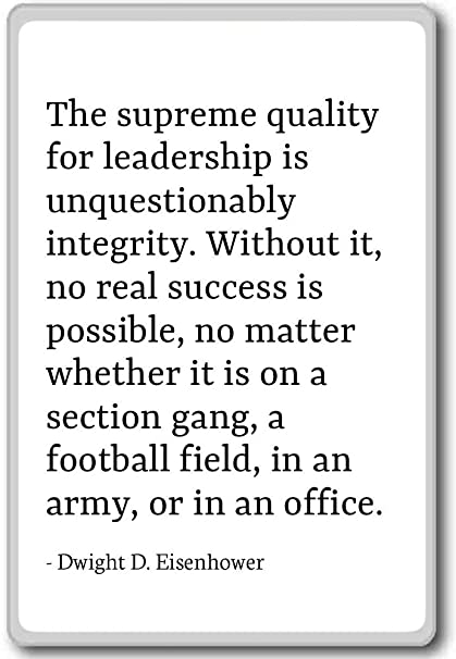Dwight Eisenhower Quotes   Amazon Com The Supreme Quality For Leadership Is Dwight D