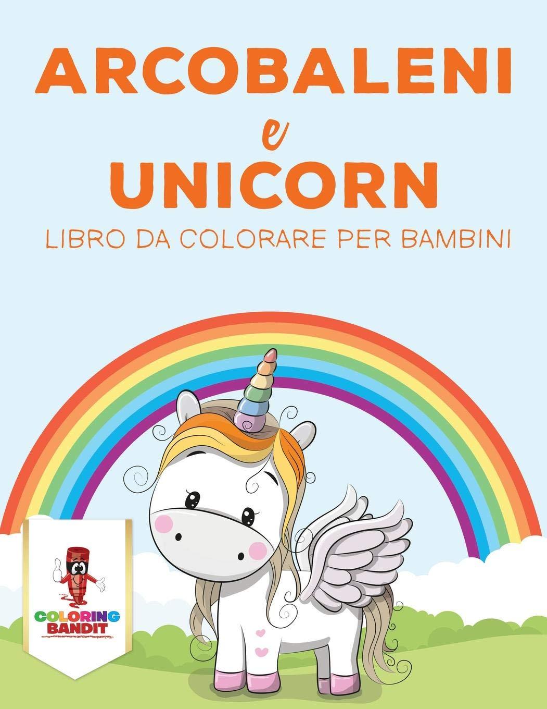 Amazon It Arcobaleni E Unicorni Libro Da Colorare Per Bambini