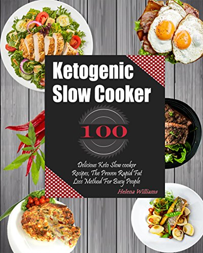 Search : Ketogenic Slow Cooker: 100 Delicious Keto Slow cooker Recipes, The Proven Rapid Fat Loss Method For Busy People