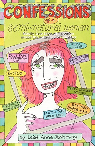 Confessions of a Semi-Natural Woman: Mostly True Tales of a Woman under the Influence of Laughter by Leigh Anne Jasheway (2010-10-15)