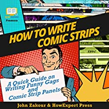 How to Write Comic Strips: A Quick Guide on Writing Funny Gags and Comic Strip Panels Audiobook by John Zakour, HowExpert Press Narrated by Matyas J.