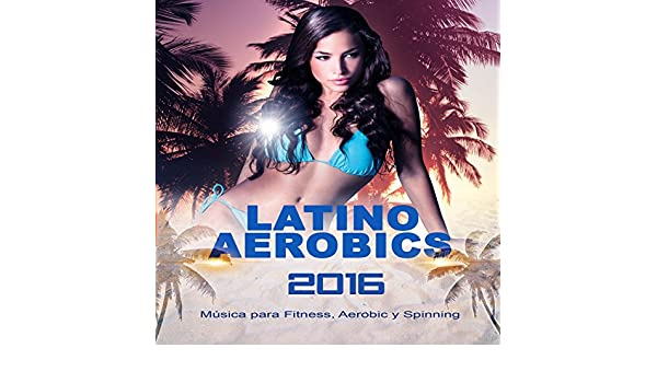 Latino Aerobics 2016, Música para Fitness, Aerobic y Spinning de Workout EDM DJs en Amazon Music - Amazon.es