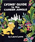 Lyons' Guide to the Career Jungle, Laura Lyons, 0962321605
