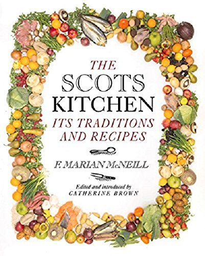 The Scots Kitchen: Its Traditions and Recipes by F. Marian McNeill