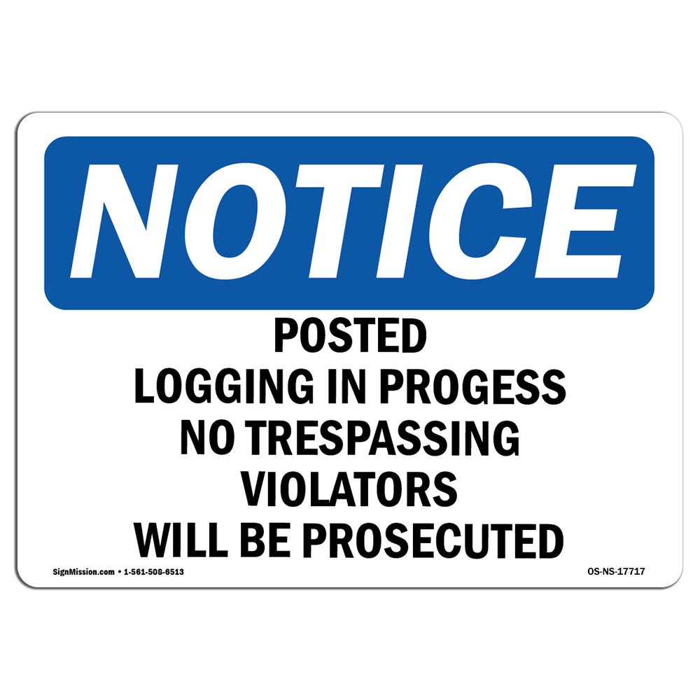 OSHA Notice Sign - Posted Logging in Progress No Trespassing | Choose from: Aluminum, Rigid Plastic or Vinyl Label Decal | Protect Your Business, Work Site, Warehouse & Shop Area |  Made in The USA