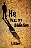 img - for He Was My Addiction: A Story of Domestic Violence by K Hillery (2005-01-23) book / textbook / text book