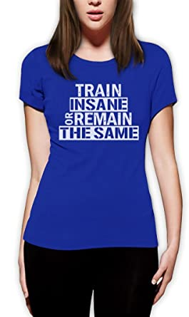 Train Insane Or Remain The Same Frauen Blau Small T-Shirt