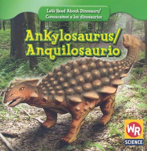 Ankylosaurus/ Anquilosaurio (Let's Read About Dinosaurs/ Conozcamos a Los Dinosaurios) (English and Spanish Edition)