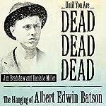 Until You Are Dead, Dead, Dead: The Hanging of Albert Edwin Batson | Jim Bradshaw,Danielle Miller