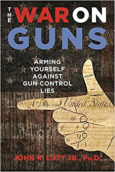 Lott – The War on Guns: Arming Yourself against Gun Control Lies