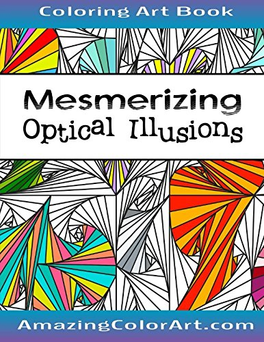 Mesmerizing Optical Illusions: Coloring Book for Adults Featuring  Geometric Designs, 3D Art and Abstract Patterns (Amazing Color Art) - Geometrical Design Coloring Book