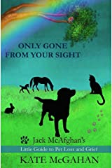 Only Gone From Your Sight: Jack McAfghan's Little Guide to Pet Loss and Grief Paperback