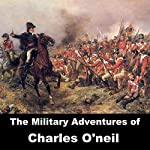 The Military Adventures of Charles O'Neil | Charles O'Neil
