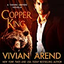 Copper King: Takhini Shifters, Book 1 Audiobook by Vivian Arend Narrated by Tatiana Sokolov
