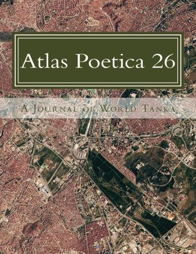 Atlas Poetica 26: A Journal Of World Tanka (Volume 26)