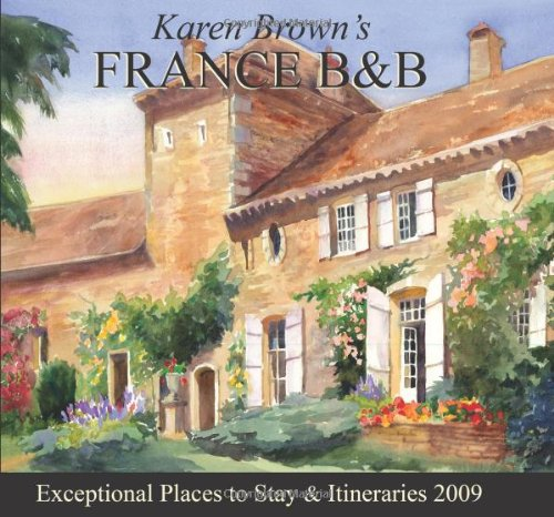 Karen Brown's France B & B 2009: Bed & Breakfasts and Itineraries 2009 (Karen Brown's Guides)...