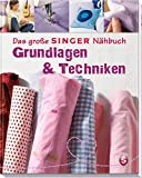 Das große SINGER Nähbuch – Grundlagen & Techniken (Singer Nähbücher)