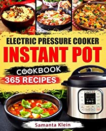 Instant Pot Cookbook: 365 Recipes for your Electric Pressure Cooker Instant Pot: (Quick and Easy Recipes, Paleo, Instant Pot for two, Healthy, Gluten-free, Keto)