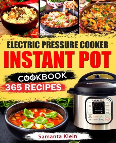 Instant Pot Cookbook: 365 Recipes for your Electric Pressure Cooker Instant Pot: (Quick and Easy Recipes, Paleo, Instant Pot for two, Healthy, Gluten-free, Keto) cover