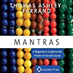 Mantras: A Beginner's Guide to the Power of Sacred Sound | Thomas Ashley-Farrand