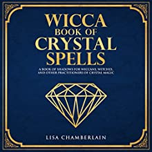 Wicca Book of Crystal Spells: A Book of Shadows for Wiccans, Witches, and Other Practitioners of Crystal Magic: Wiccan Spells, Book 3 Audiobook by Lisa Chamberlain Narrated by Kris Keppeler