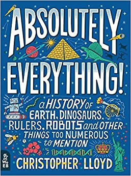 Absolutely Everything!: A History Of Earth, Dinosaurs, Rulers, Robots And Other Things Too Numerous To Mention por Andy Forshaw epub