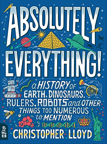 - Absolutely Everything!: A History of Earth, Dinosaurs, Rulers, Robots and Other Things Too Numerous to Mention
