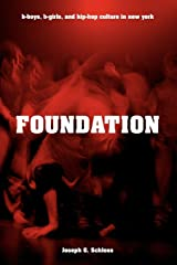 Foundation: B-boys, B-girls and Hip-Hop Culture in New York Paperback