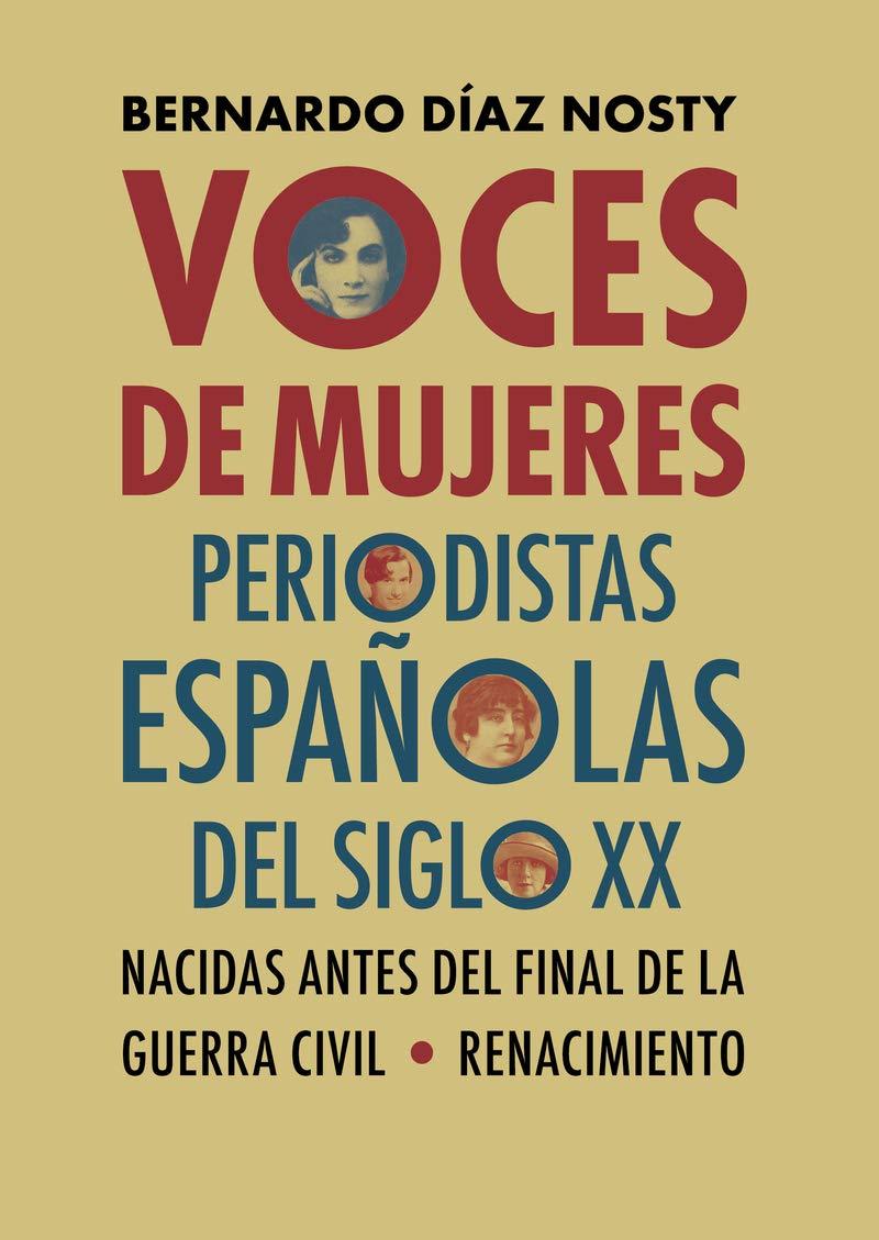 Voces de mujeres: Periodistas españolas del siglo XX nacidas antes del final de la Guerra Civil: 170 Otros títulos: Amazon.es: Díaz Nosty, Bernardo: Libros