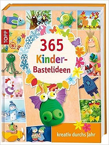 365 Kinder Bastelideen Kreativ Durchs Jahr Amazon De Frechverlag