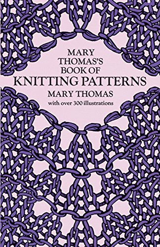 (Mary Thomas's Book of Knitting Patterns (Dover Knitting, Crochet, Tatting, Lace))