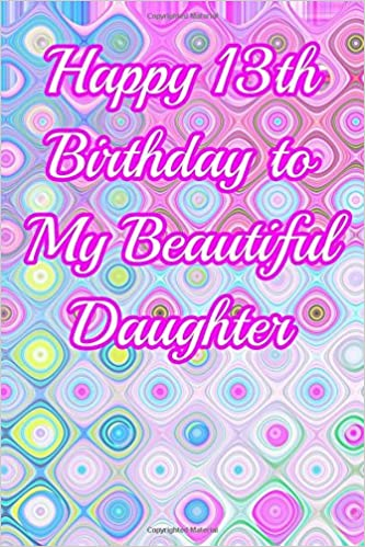 Happy 13th Birthday To My Beautiful Daughter Blank Lined 6x9 Journal Notebook