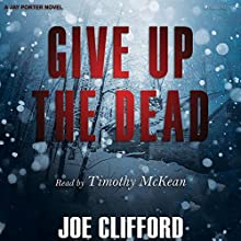Give Up the Dead: A Jay Porter Novel Audiobook by Joe Clifford Narrated by Timothy McKean