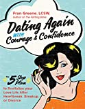Whether you're unhappilysingle, or recovering from a recent breakup,Dating Again with Courage and Confidence gives you a five-step program to give younew dating confidence. We all know that dating can be scary, frustrating, and at times ov...