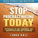 Stop Procrastinating Today: Hypnosis to Get Inspired, Get Motivated and Get Started via Beach Hypnosis and Meditation Speech by Linda Hall Narrated by Tom McBride