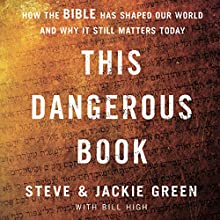 This Dangerous Book: How the Bible Has Shaped Our World and Why It Still Matters Today Audiobook by Steve Green, Jackie Green, Bill High - contributor Narrated by Clifton Harris, Henry O. Arnold