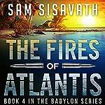 The Fires of Atlantis: Purge of Babylon, Volume 4   Sam Sisavath