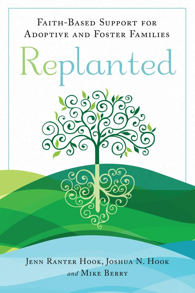 Replanted: Faith-Based Support for Adoptive and Foster Families (Spirituality and Mental Health)