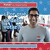Por Que Se Debe Votar? (Why Should People Vote?) (Votar Es Importante (Why Voting Matters)) (Spanish Edition)