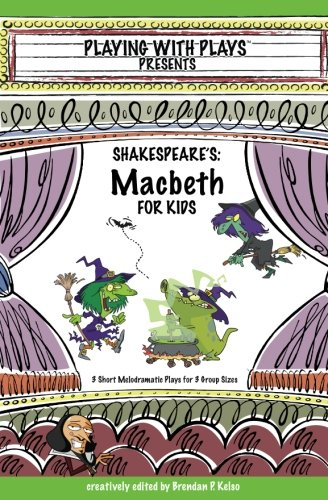 Shakespeare's Macbeth for Kids: 3 Short Melodramatic Plays for 3 Group Sizes (Playing with Plays) (Short Plays For Kids compare prices)