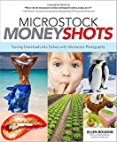 Microstock Money Shots: Turning Downloads into Dollars with Microstock Photography