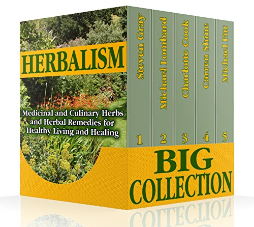 Download PDF Herbalism Big Collection - Medicinal and Culinary Herbs and Herbal Remedies for Healthy Living and Healing