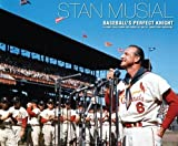 Stan Musial: Baseball's Perfect Knight