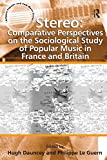 img - for Stereo: Comparative Perspectives on the Sociological Study of Popular Music in France and Britain book / textbook / text book