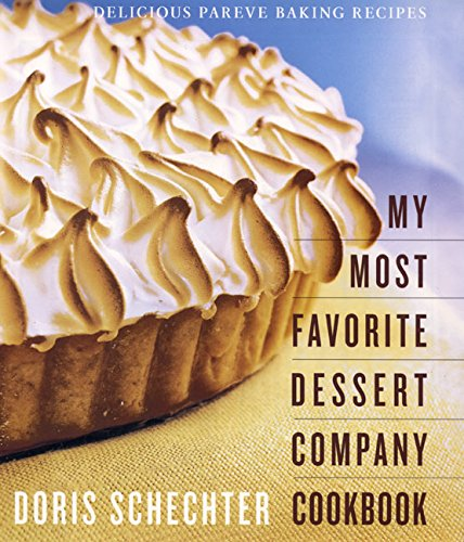My Most Favorite Dessert Company Cookbook: Delicious Pareve Baking Recipes by Doris Schechter